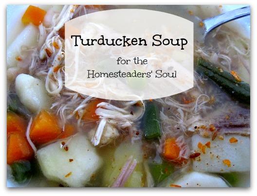 Turducken Soup for The Homesteaders' Soul