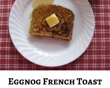 Eggnog French Toast Recipe for a Special Breakfast!